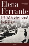 Geniální přítelkyně: Příběh ztracené holčičky - Elena Ferrante