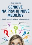 Géniové na prahu nové medicíny - Karel Machala