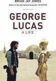 George Lucas: A Life - Anna Jones