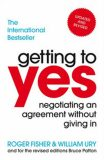 Getting To Yes - Negotiating An Agreement Without Giving In - William Ury