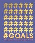 #GOALS: Life behind the Instagram filter - Quadrille Publishing Ltd