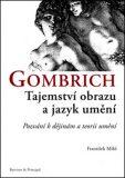 Gombrich Tajemství obrazu a jazyk umění - František Mikš