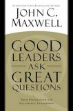 Good Leaders Ask Great Questio - John C. Maxwell