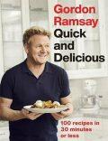 Gordon Ramsay Quick & Delicious : 100 recipes in 30 minutes or less - Gordon Ramsay