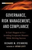 Governance, Risk Management, and Compliance : It Can't Happen to Us--Avoiding Corporate Disaster While Driving Success - Steinberg Richard M.