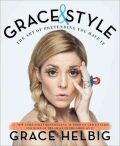 Grace & Style - The Art of Pretending You Have It - Grace Helbig