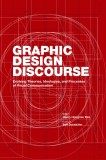 Graphic Design Discourse: Evolving Theories, Ideologies, and Processes of Visual Communication - Hongmin Kim