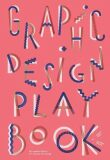 Graphic Design Play Book : An Exploration of Visual Thinking - Sophie Cure, Aurelien Farina