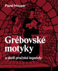 Grébovské motyky a další pražské legendy - Pavel Houser