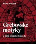 Grébovské motyky a další pražské legendy - Pavel Houser, ...