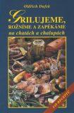 Grilujeme, rožníme a zapékáme na chatách a chalupách - Oldřich Dufek, ...