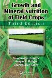 Growth and Mineral Nutrition of Field Crops - Fageria Nand Kumar