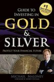 Guide to Investing in Gold & Silver : Protect Your Financial Future - Maloney Michael