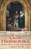 Guta Habsburská - Oldřiška Ciprová