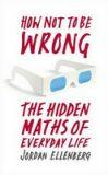 How Not To Be Wrong: The Hidden Maths of Everyday Life - Jordan Ellenberg