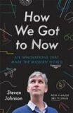 How We Got to Now - Steven Johnson