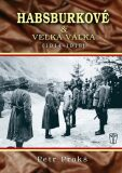 Habsburkové a velká válka 1914-1918 - Petr Prokš