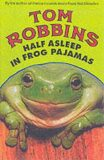 Half Asleep In Frog Pajamas - Tom Robbins