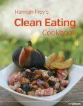 Hannah Frey's Clean Eating Cookbook - Hannah Frey