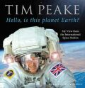 Hello, Is This Planet Earth?: My View From The International Space Station - Tim Peake