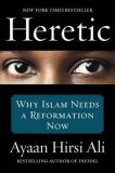 Heretic - Why Islam Needs a Reformation Now - Ayaan Hirsi Ali