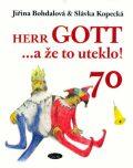 Herr Gott....a že to uteklo! - Slávka Kopecká, ...