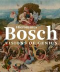Hieronymus Bosch: Visions of Genius - Matthijs Ilsink, Jos Koldeweij