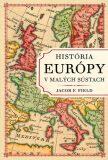 História Európy v malých sústach - Jacob F. Field