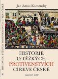 Historie o těžkých protivenstvích církve české - Jan Ámos Komenský