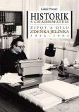 Historik s charismatem Život a dílo Zdeňka Jelínka (1936-1994) - Lukáš Provaz