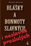 Hlášky a bonmoty slavných i neslavně proslulých - Michaela Košťálová