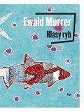 Hlasy ryb - Ewald Murrer