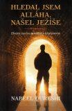 Hledal jsem Alláha, našel Ježíše - Zbožný muslim se setkává s křesťanstvím - Nabeel Qureshi