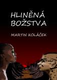 Hliněná božstva - Martin Koláček