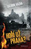 Hoří už Praha? - Dalibor Vácha