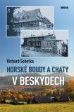 Horské boudy a chaty v Beskydech - Richard Sobotka