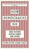 How Democracies Die : What History Reveals About Our Future - Steven Levitsky