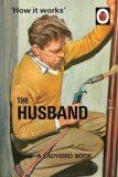 How It Works: The Husband - Jason Hazeley
