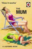 How It Works: The Mum - Jason Hazeley