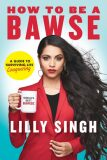 How to be a BAWSE : A Guide to Conquering - Singh Lilly