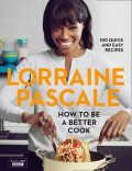 How to Be Better Cook - Lorraine Pascale