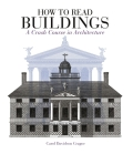 How to Read Buildings: A Crash Course in the Architecture (new edition) - Carol Davidson Cragoe