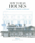 How To Read Houses: A Crash Course in Domestic Architecture (new ed.) - Anna Jones
