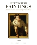 How to Read Paintings: A Crash Course in Meaning and Method - Liz Rideal