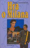 Hra o Milana - Petra Lázničková