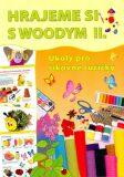 Hrajeme si s Woodym II. - Úkoly pro šikovné ručičky - Peffková Jana