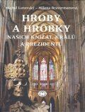 Hroby a hrobky našich knížat, králů a prezidentů - Milena Bravermanová, ...