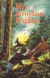 Hry Jaroslava Foglara - Jaroslav Foglar, ...