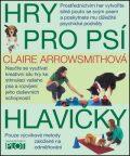 Hry pro psí hlavičky - Arrowsmithová Claire