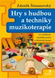 Hry s hudbou a techniky muzikoterapie ve výchově, sociální práci a klinické praxi - Zdeněk Šimanovský